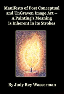 Manifesto of Post Conceptual UnGraven Image Art -A Painting's Meaning is Inherent in its Strokes by Judy Rey Wasserman